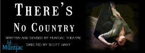 "Muntjac Theatre - ""There's No Country"""